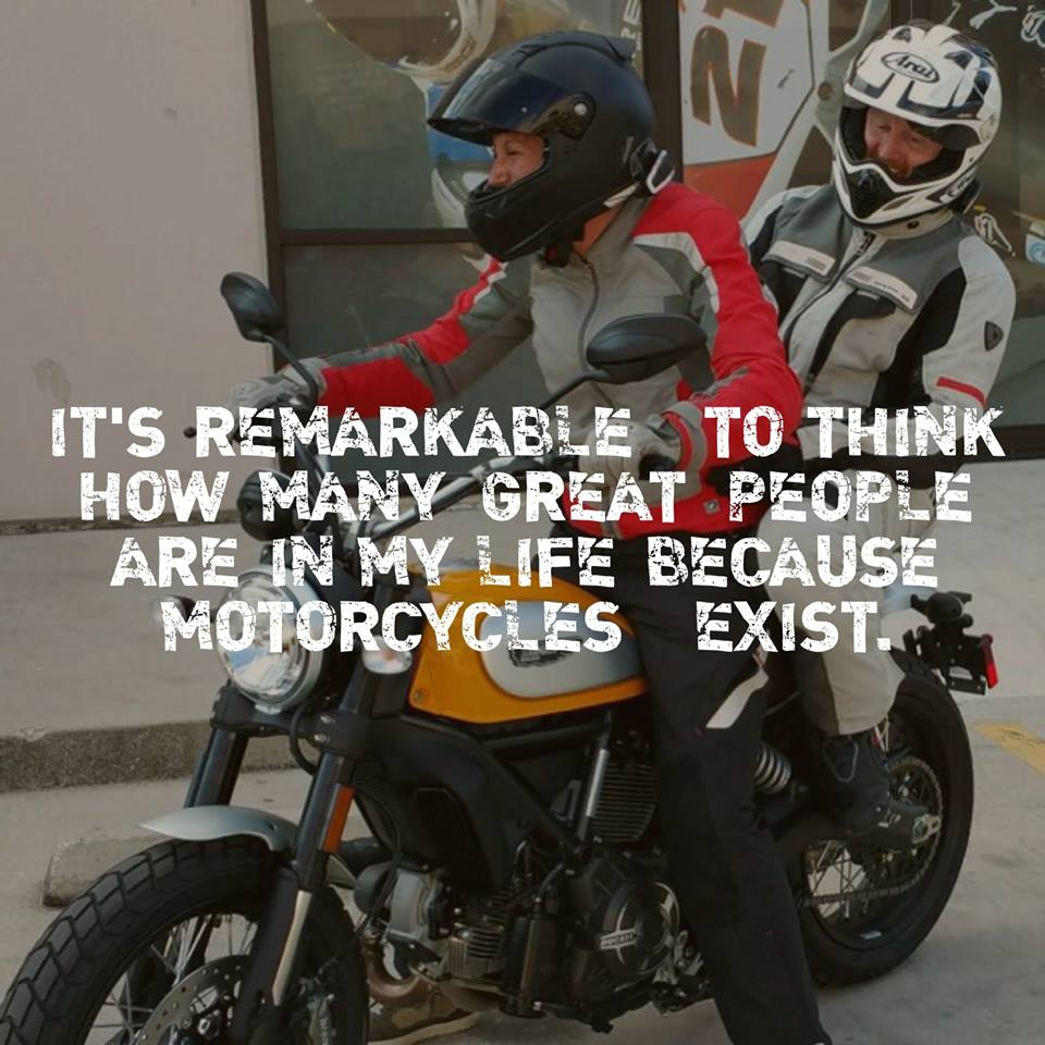 Great people are in my life because of motorcycles.