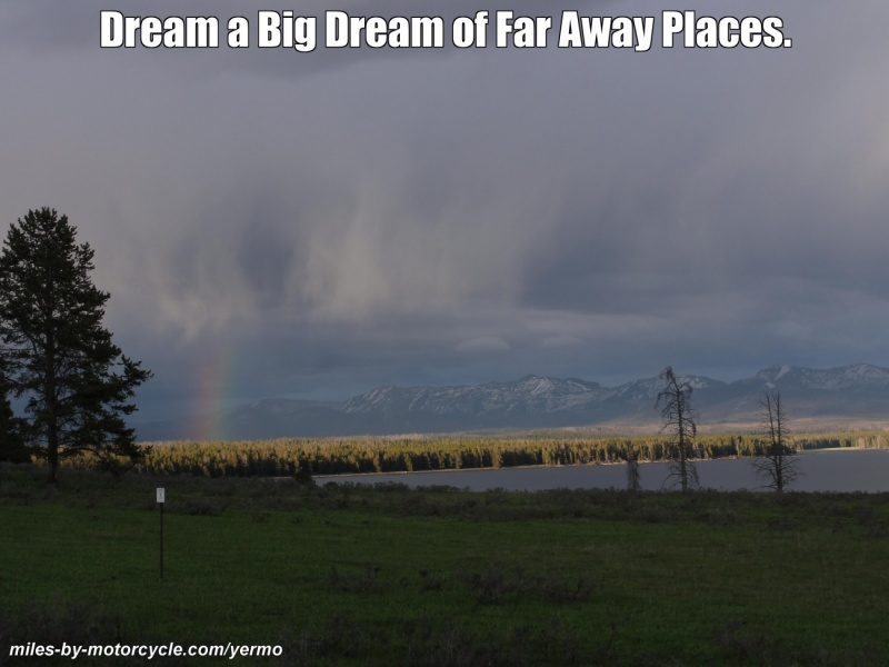 Dream a Big Dream of Far Away Places.
